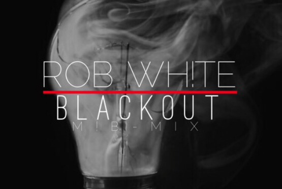 New Music | Blackout! M.I.B Mix – @RobWhitMIB #W2TM