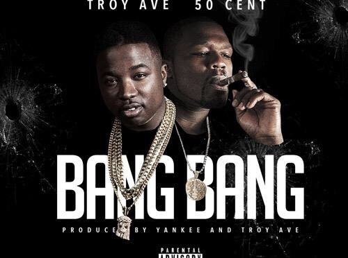 New Music | Bang Bang – @TroyAve Ft. @50Cent #W2TM