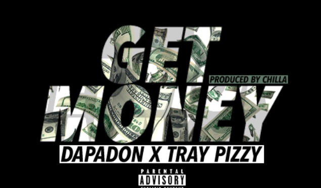 New Music | Get Money – @DapaDon Ft. @TrayPizzy #W2TM