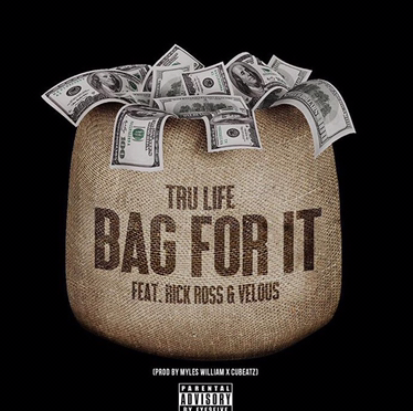 New Music | Bag For It – @TheRealTruLife Ft. @RickyRozay & @VelousMusic [ Prod. By @IamamylesWilliam & @cubeatz ] #W2TM