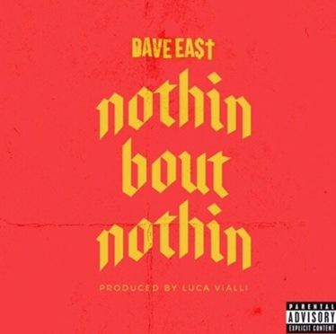 Music | Nothin Bout Nothin [ Prod. @lucaviallibeats ] – @DaveEast #W2TM