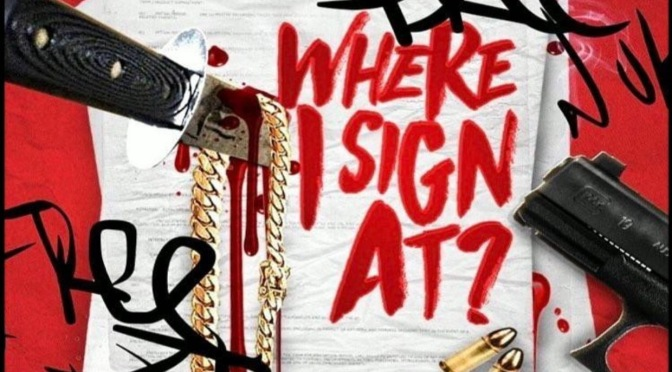 New Music | Where I Sign At? – @Byrdgangshoota #W2TM