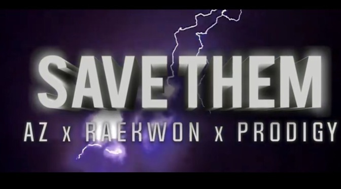 Video | Save Them – Az Ft Raekwon & Prodigy #W2TM