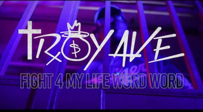 Video | Fight 4 My Life Word Word – @TroyAve #W2TM