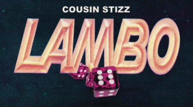 Music | Lambo – @CousinStizz #W2TM