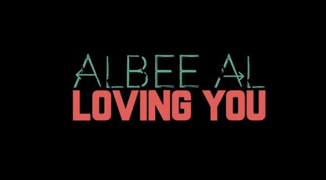 New Video | Loving You – @AlBeeAl #W2TM