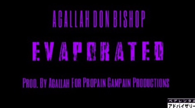 Music | Evaporated [ Prod. Agallah ] – @AgallahTheDon #W2TM
