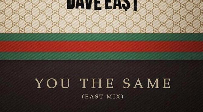 Music | You The Same – @DaveEast #Eastmix #W2TM