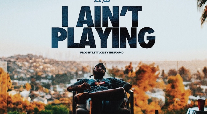 Music | I Ain't Playin – @iitsAD #W2TM