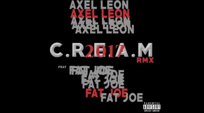 Music | C.R.E.A.M 2017 Freestyle – @ImAxelLeon Ft. @FatJoe