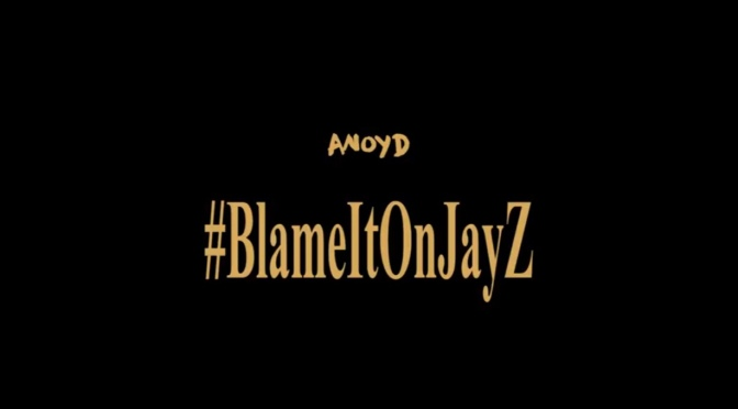 Video | Blame It On Jay-Z – ‪@LivinANoyd ‬#W2TM