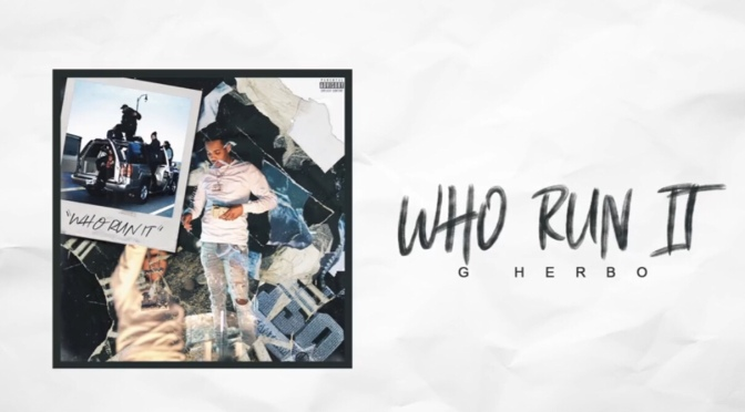 Music | Who Run It – G Herbo  #W2TM