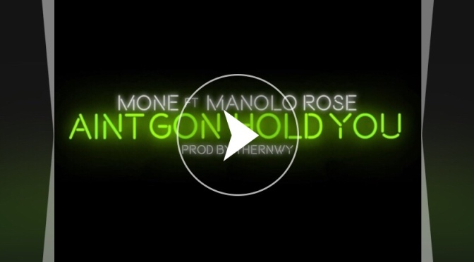 Music | Ain't Gon Hold You – Mone x @Manolo_Rose #W2TM