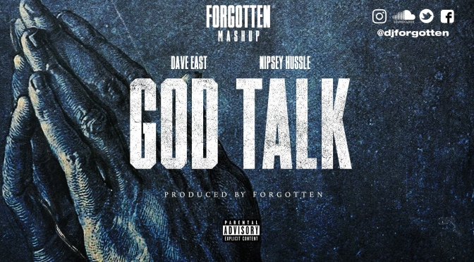 Music | God Talk – ‪@djforgotten ‬x @DaveEast x @NipseyHussle #W2TM