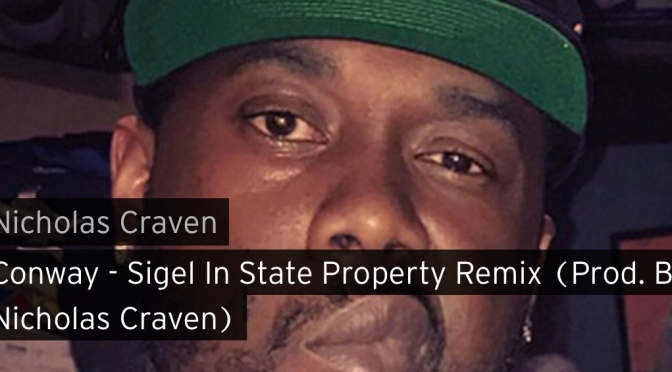 Music | Sigel In State Property Remix ( Prod. ‪@NicholasCraven_ ‬ ) – @WHOISCONWAY #W2TM