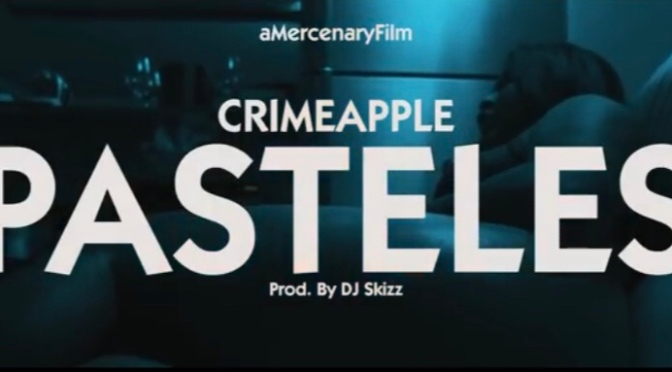 Video | Pasteles – Crimeapple x DJ Skizz #W2TM