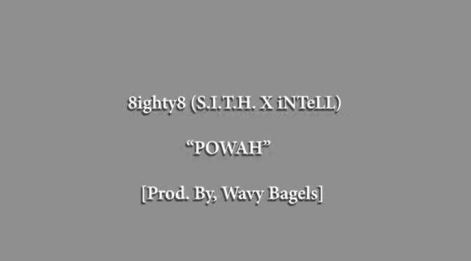 Video | POWAh [ Prod. ‪@wavy_bagels ] ‬- 8ighty8 [ S.I.T.H x iNTeLL ] #W2TM