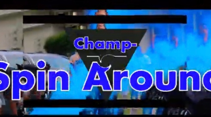 Video | Spin Around – Champ #W2TM