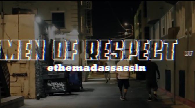 Video | Men Of Respect – @ethemadassassin #W2TM