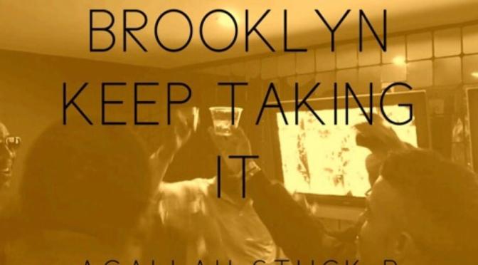 Music | Brooklyn Keep Taking It – @AgallahTheDon x @Stuckbfoh x @CUZZOSOSAY #W2TM