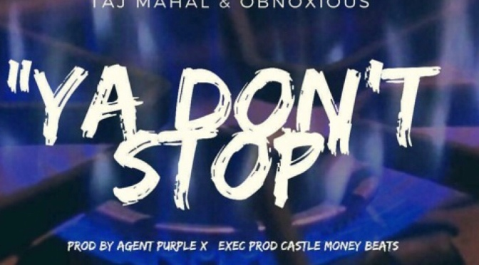 Music | Ya Don't Stop – @TheRealTajMahal x Obnoxious #W2TM