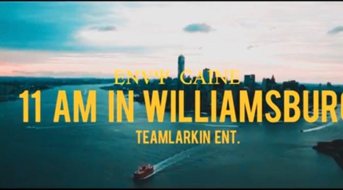 Video | 11 AM In Williamsburg – @envy_caine #W2TM