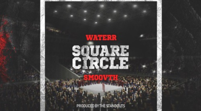 Music | Square Circle – @TheRealWateRR x @SmooVth #W2TM