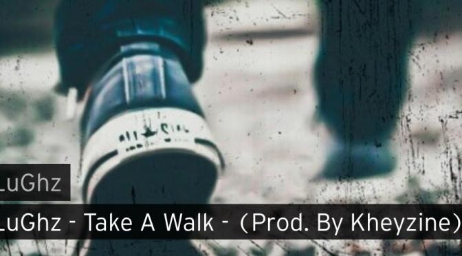 Music | Take A Walk – @rapperlughz #W2TM