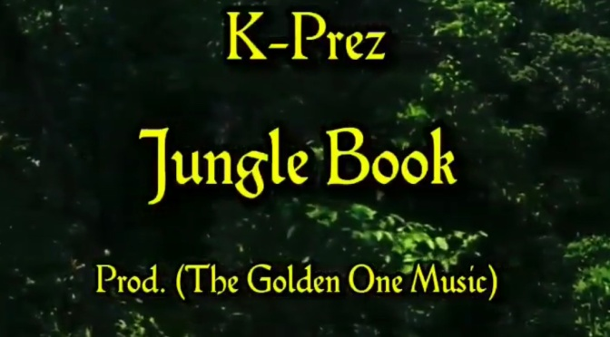 Video | Jungle Book [ Produced By The Golden One Music ] – @KPrezTho #W2TM