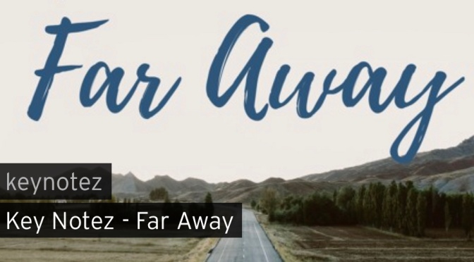 Music | Far Away – Key Notez #W2TM