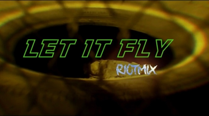 Video | Let It Fly ( RIOT MIX ) – @IAMBYNOE #W2TM