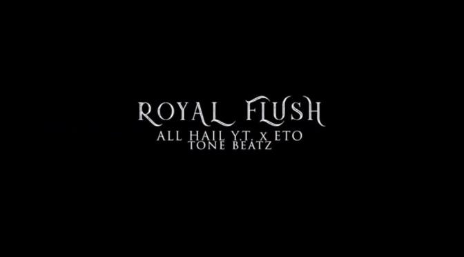 Video | Royal Flush [ Produced By @ToneBeatz ] – @All_Hail_YT x @EtoMusicROC #W2TM