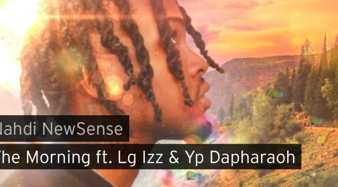 Music | The Morning – @NahdiNewSense x @yothatslgizz x @YpDaPharaoh #W2TM