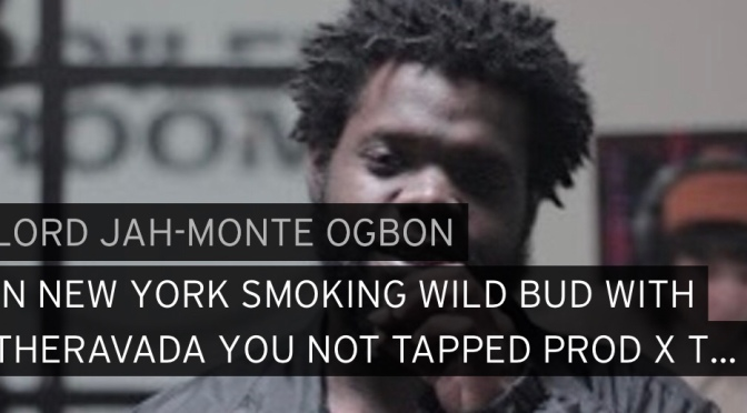 Music | IN NEW YORK SMOKING WILD BUD WITH THERAVADA YOU NOT TAPPED IN – @jahmonteogbon #W2TM