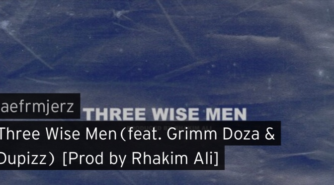 Music | Three Wise Men – ‪@JAEFRMJERZ x @grimmdoza x @_Dupizz #W2TM‬