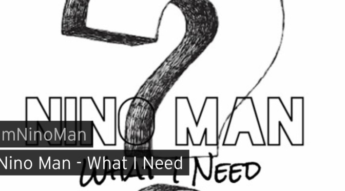 Music | What I Need – @IMNINOMAN #W2TM