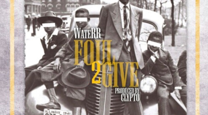 Music | Foul 2 Give – ‪@TheRealWateRR x @ClyptoBeatz #W2TM‬