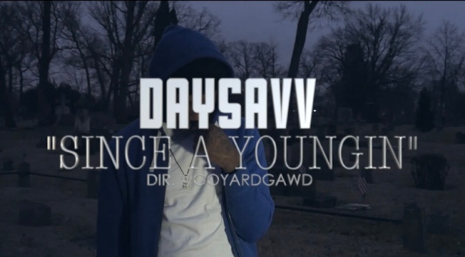 Video | Since A Youngn – DaySavv #W2TM