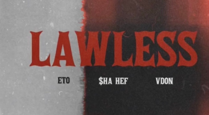 Music | Lawless [ Produced By ‪@VDONSOUNDZ ‬] – ‪@EtoMusicROC x @OGShaHef #W2TM‬