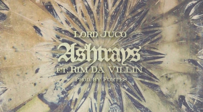 Music | Ashtrays [ Produced By ‪@RealFORTES ‬] – ‪@LordJuco x @Rim_Davillins #W2TM‬
