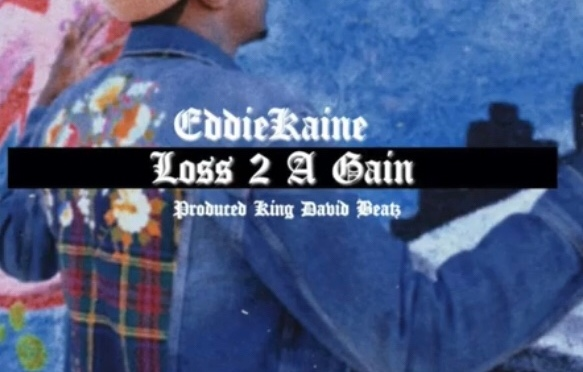 Music | Loss To A Gain [ Produced By King David Beatz ]  – @_EddieKaine #W2TM