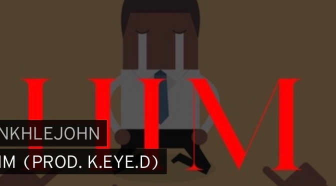 Music | Him [ Produced By @hellvacancy ] – @ANKHLEJOHN  #W2TM