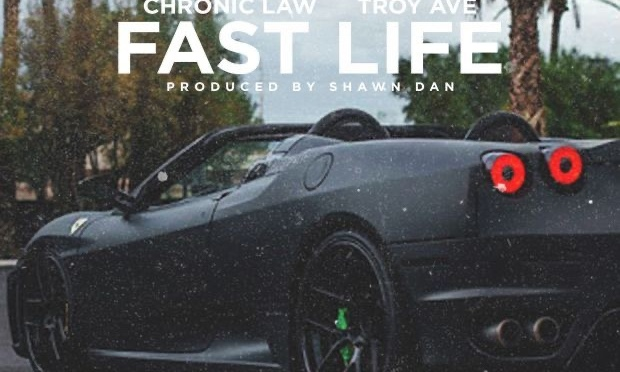 Music | Fast Life – @TroyAve x Chronic Law #W2TM