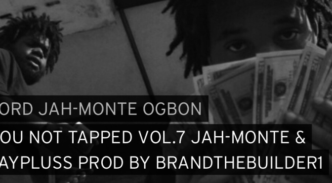 Music | You Not Tapped Tapped Vol. 7 – @jahmonteogbon #W2TM