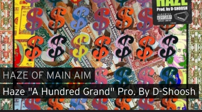 Music | A Hundred Grand [ Produced By D Shoosh ] – ‪@HAZEOFMAINAIM ‬#W2TM