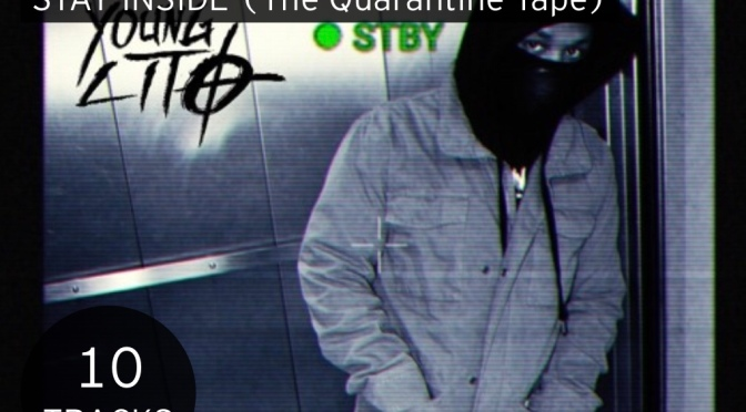 Stream Album | Stay Inside ( The Quarantine Tape ) – @YoungLito #W2TM