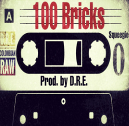 Music   100 Bricks [ Produced By D.R.E Columbian RAW ] – @DreRinconMuzik x @SqUeEgIe_O  #W2TM