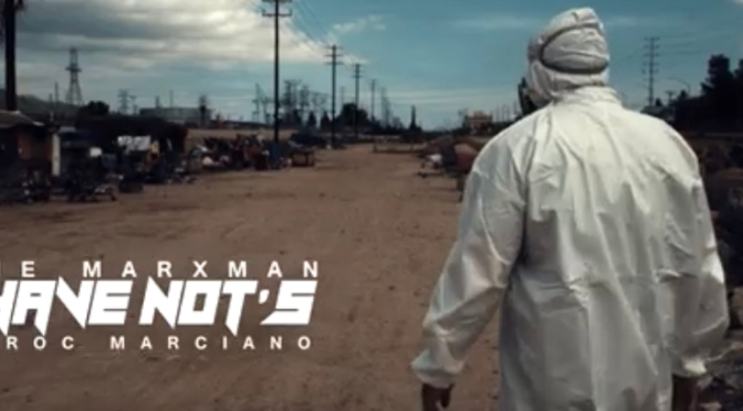 Video |The Have Nots [ Produced By @RocMarci ] – ‪@XPtheMARXMAN ‬#W2TM