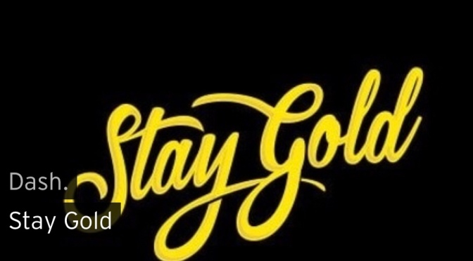 Music | Stay Gold – Dash.