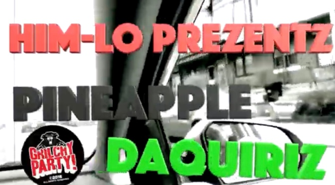 Video | Pineapple Daiquiriz – Him Lo #W2TM